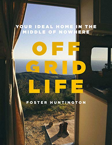 Off Grid Life: Your Ideal Home in the Middle of Nowhere (English Edition)
