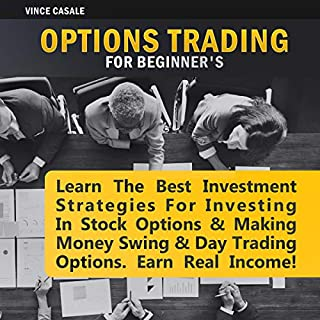 Options Trading for Beginners     Learn the Best Investment Strategies for Investing in Stock Options & Making Money Swing & Day Trading Options, Earn Real Income!              By:                                                                                                                                 Vince Casale                               Narrated by:                                                                                                                                 Matyas J.                      Length: 3 hrs and 2 mins     26 ratings     Overall 5.0