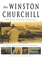 Sir Winston Churchill: His Life and His Paintings