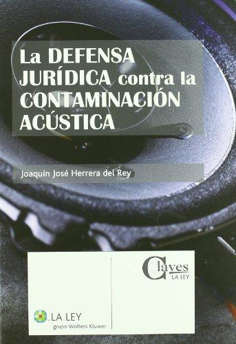 La defensa jurídica contra la contaminación acœstica (Claves La Ley)