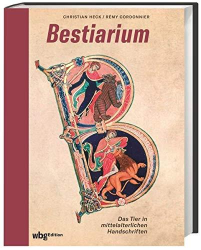 Bestiarium. Das Tier in mittelalterlichen Handschriften. Überlieferung, Symbolik und Ikonografie von 100 Tieren und Fabelwesen. Opulenter Bildband zur Buchkunst des Mittelalters mit 600 Abbildungen