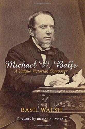 Michael W. Balfe: A Unique Victorian Composer