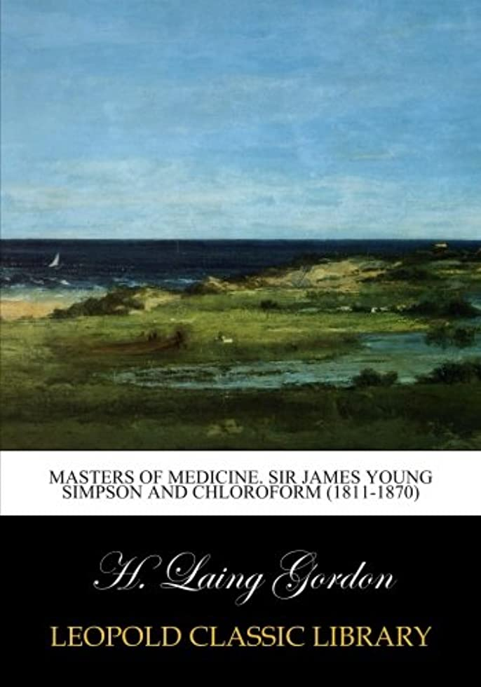 修道院専門知識手Masters of medicine. Sir James Young Simpson and chloroform (1811-1870)