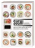 Sushi: klassische und neue Ideen - ganz einfach selbst gemacht