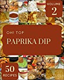 Oh! Top 50 Paprika Dip Recipes Volume 2: An One-of-a-kind Paprika Dip Cookbook (English Edition)