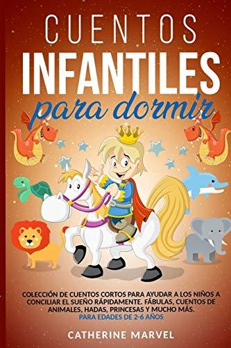 CUENTOS INFANTILES PARA DORMIR: Colección de Cuentos Cortos para ayudar a Los Niños a Conciliar el Sueño Rápidamente. Fábulas, Cuentos de Animales, ... y mucho más. Para Edades de 2-6 Años