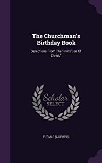 The Churchman's Birthday Book: Selections from the Imitation of Christ,