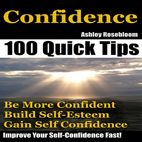 Confidence: How to Be More Confident, Build Self-Esteem and Gain Self-Confidence Fast audiobook cover art