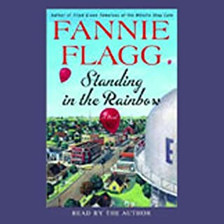 Standing in the Rainbow     A Novel              By:                                                                                                                                 Fannie Flagg                               Narrated by:                                                                                                                                 Fannie Flagg                      Length: 5 hrs and 10 mins     454 ratings     Overall 4.3