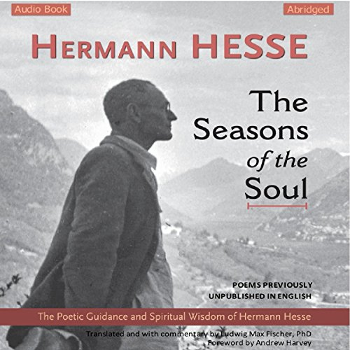 The Seasons of the Soul     The Poetic Guidance and Spiritual Wisdom of Hermann Hesse              By:                                                                                                                                 Hermann Hesse                               Narrated by:                                                                                                                                 Ludwig Max Fischer,                                                                                        Andrew Harvey                      Length: 1 hr and 16 mins     70 ratings     Overall 4.4