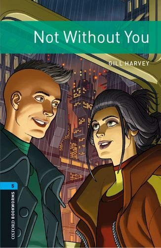 Oxford Bookworms Library: Level 5:: Not Without You Audio Pack: Graded readers for secondary and adult learners