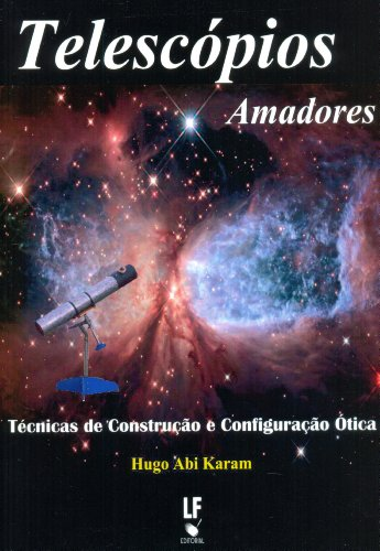 Telescópios Amadores: Técnicas de Construção e Configuração ótica