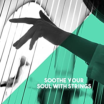 Soothe Your Soul with Strings