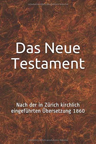 Das Neue Testament: Nach der in Zürich kirchlich eingeführten Übersetzung 1860