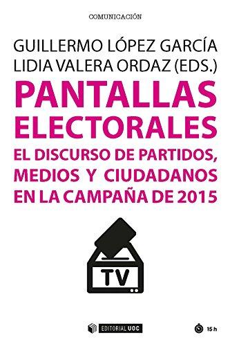 Pantallas electorales. El discurso de partidos, medios y ciudadanos en la campaña de 2015 (Manuales)