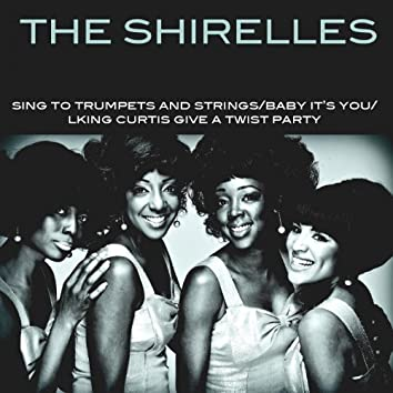The Shirelles: Sing To Trumpets And Strings/Baby It's You/King Curtis Give A Twist Party (feat. King Curtis)