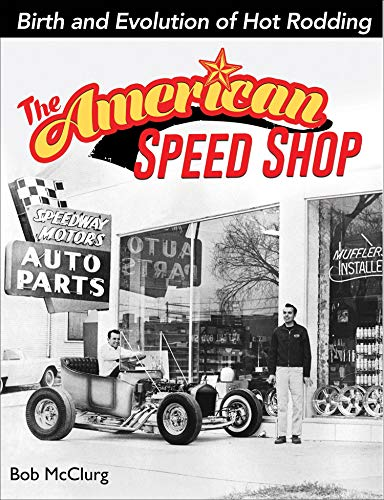 The American Speed Shop: Birth and Evolution of Hot Rodding (English Edition)