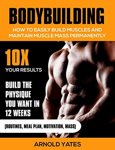 Bodybuilding: Musculation: Comment construire facilement Muscles et garder en permanence Mass: 10X vos résultats et construire la Physique que vous voulez ... graisse, le levage de poid) (French Edition)