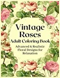 Vintage Roses Adult Coloring Book | Advanced & Realistic Flower Designs for Relaxation: A Coloring Book for Grownups | Helpful for Anxiety & ... Gift for Any Special Occasion or Anytime.