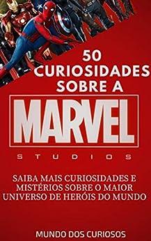 Marvel-50 Curiosidades: Saiba mais curiosidades e mistérios sobre o maior universo de heróis do mundo (Coleção Marvel Livro 1) por [Editora Mundo dos Curiosos]