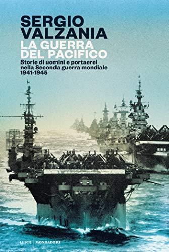 La guerra del Pacifico: Storie di uomini e portaerei nella Seconda guerra mondiale 1941-1945