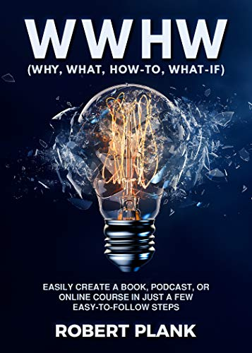 WWHW, Why, What, How-To, What-If: Easily Create a Book, Podcast, or Online Course In Just a Few Easy-to-Follow Steps (English Edition)