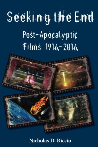Seeking the End: Post-Apocalyptic Films 1916–2016