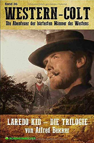 WESTERN-COLT, Band 36: LAREDO KID - DIE TRILOGIE: Die Abenteuer der härtesten Männer des Westens!