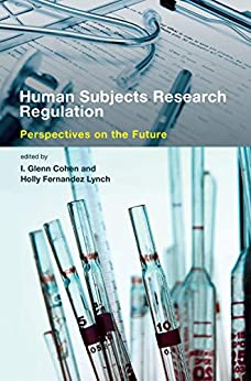 Human Subjects Research Regulation: Perspectives on the Future (Basic Bioethics) by [I. Glenn Cohen, Holly Fernandez Lynch]
