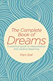 The Complete Book of Dreams: A Practical Guide to Interpretation and...