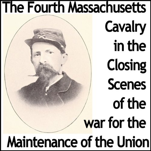 The Fourth Massachusetts Cavalry in the Closing Scenes of the War for the Maintenance of the Union cover art