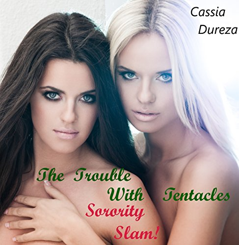 The Trouble with Tentacles: Sorority Slam! (college girls next door, mind control) (English Edition)