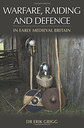 Grigg, E: Warfare, Raiding and Defence in Early Medieval Bri