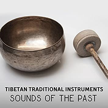 Tibetan Traditional Instruments – Sounds of the Past, Feel Self Motivated, Inner Peace for Deep Meditation, Tibetan Bowls, Gongs, Bells & Flutes