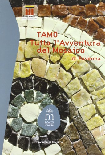 TAMO. Tutta l\'avventura del mosaico di Ravenna. Ediz. illustrata