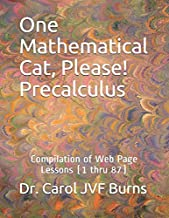 One Mathematical Cat, Please! Precalculus: Compilation of Web Page Lessons (1 thru 87)