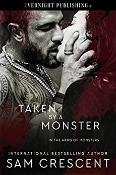 Taken by a Monster (In the Arms of Monsters Book 2) by [Sam Crescent]