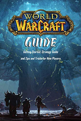 World of Warcraft Guide: Getting Started, Strategy Guide and Tips and Tricks for New Players: Ultimate World of Warcraft Guide for Beginners (English Edition)