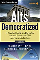 Alts Democratized, + Website: A Practical Guide to Alternative Mutual Funds and ETFs for Financial Advisors (Wiley Finance)