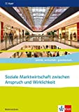Soziale Marktwirtschaft zwischen Anspruch und Wirklichkeit, Abiturjahrgang 2021. Ausgabe Niedersachsen: Themenheft für das Kurssemester 12.2 Klasse 12 ... Ausgabe für Niedersachsen ab 2018)