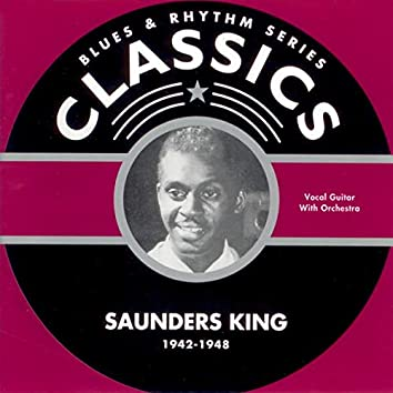 Blues & Rhythm Series Classics - Saunders King 1942-1948