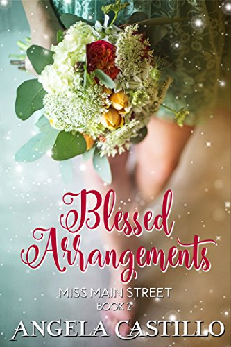 Book: Blessed Arrangements (Miss Main Street Book 2) by Angela Castillo