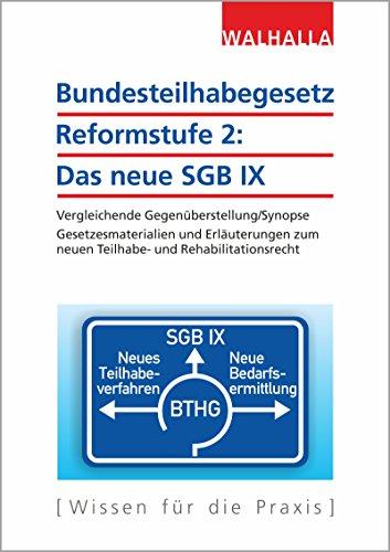 Bundesteilhabegesetz Reformstufe 2: Das neue SGB IX: Vergleichende Gegenüberstellung/Synopse; Gesetzesmaterialien und Erläuterungen zum neuen Teilhabe- und Rehabilitationsrecht