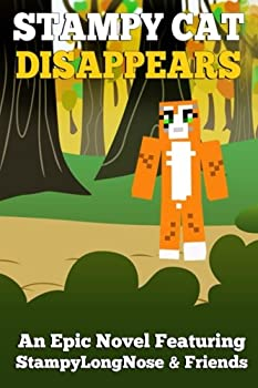 Stampy Cat Disappears  An Epic Novel Featuring StampyLongNose& Friends