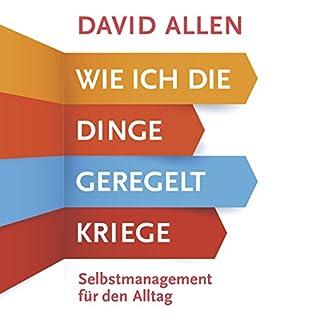 Wie ich die Dinge geregelt kriege     Selbstmanagement für den Alltag              Autor:                                                                                                                                 David Allen                               Sprecher:                                                                                                                                 Mark Bremer                      Spieldauer: 11 Std. und 59 Min.     190 Bewertungen     Gesamt 4,4