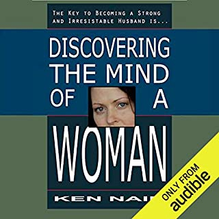Discovering the Mind of a Woman                   By:                                                                                                                                 Ken Nair                               Narrated by:                                                                                                                                 Ken Nair                      Length: 8 hrs and 34 mins     96 ratings     Overall 4.6