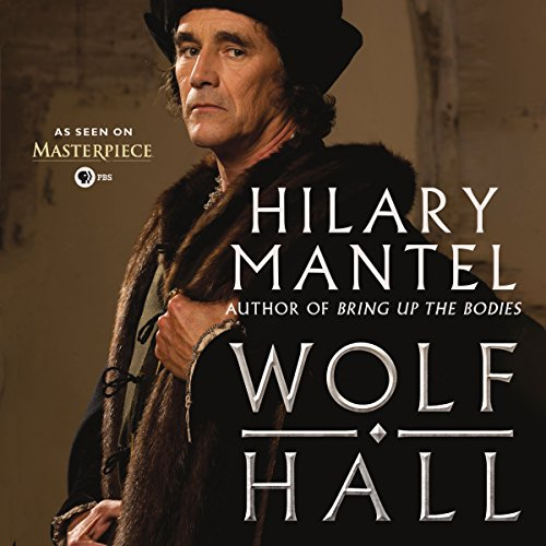 Wolf Hall by Hilary Mantel - In the ruthless arena of King Henry VIII's court, only one man dares to gamble his life....
