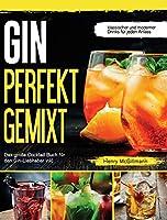 Gin Perfekt Gemixt: Das grosse Cocktail Buch fuer den Gin-Liebhaber inkl. klassischer und moderner Drinks fuer jeden Anlass