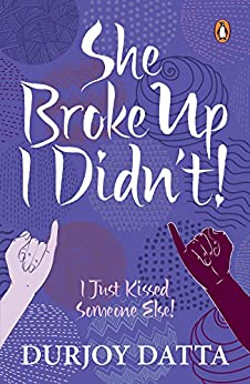 SHE BROKE UP, I DIDN'T: I Just Kissed Someone Else! by [Durjoy Datta]