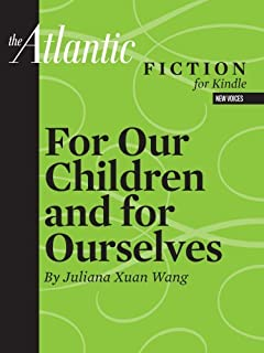 For Our Children and For Ourselves (A Short Story From The Atlantic) (The Atlantic Fiction for Kindle)